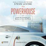 The Powerhouse Inside the Invention of a Battery to Save the World, Steve Levine