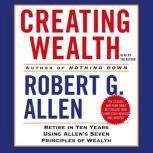 Creating Wealth Retire in Ten Years Using Allen's Seven Principles of Wealth, Robert G. Allen