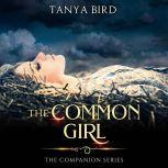 The Common Girl An epic love story, Tanya Bird
