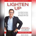 Lighten Up Love What You Have, Have What You Need, Be Happier With Less, Peter Walsh