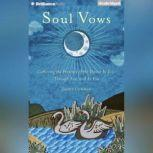 Soul Vows Gathering the Presence of the Divine In You, Through You, and As You, Janet Conner