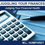 Juggling Your Finances: Judging Your Financial Health, M.L. Humphrey