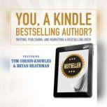 You, a Kindle Best Selling Author? Writing, Publishing, and Marketing a Best Selling Book, Tom Corson-Knowles; Bryan Heathman