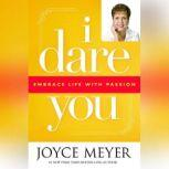 I Dare You Embrace Life with Passion, Joyce Meyer