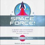 Space Force! A Quirky and Opinionated Look at America's Newest Military Service, Taylor Dinerman
