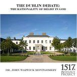 The Dublin Debate The Rationality Of Belief In God, John Warwick Montgomery