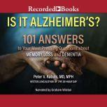 Is It Alzheimer's? 101 Answers to Your Most Pressing Questions about Memory Loss and Dementia, Peter V. Rabins