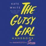 The Gutsy Girl Handbook Your Manifesto for Success, Kate White