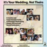 Its Your Wedding, Not Theirs A Creative and Comprehensive Guide to Planning a Distinctively Unique, Personal, and Sacred Celebration, Miles OBrien Riley PhD
