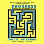 Progress Ten Reasons to Look Forward to the Future, Johan  Norberg