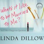 What's It Like to Be Married to Me? And Other Dangerous Questions, Linda Dillow