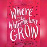 Where the Watermelons Grow, Cindy Baldwin
