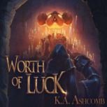 Worth of Luck Glorious Mishaps Series, K.A. Ashcomb