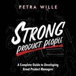 Strong Product People A Complete Guide to Developing Great Product Managers, Petra Wille