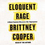 Eloquent Rage A Black Feminist Discovers Her Superpower, Brittney Cooper