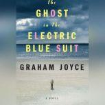 The Ghost in the Electric Blue Suit, Graham Joyce