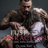 Lust and Attraction A Dark Mafia Romance, Olivia Ray