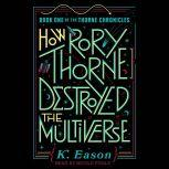 How Rory Thorne Destroyed the Multiverse, K. Eason