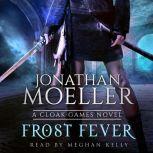 Cloak Games: Frost Fever, Jonathan Moeller