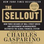 The Sellout How Three Decades of Wall Street Greed and Government Mismanagement Destroyed the Global Financial System, Charles Gasparino