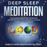 Deep Sleep Meditation Your Guided Meditation for Instant and Better Sleep with Subliminal Success Affirmation Techniques Kindle Edition