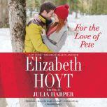 For the Love of Pete, Elizabeth Hoyt writing as Julia Harper