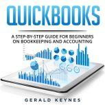 Quickbooks: A Step-by-Step Guide for Beginners on Bookkeeping and Accounting, Gerald Keynes