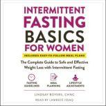 Intermittent Fasting Basics for Women The Complete Guide to Safe and Effective Weight Loss with Intermittent Fasting, Lindsay Boyers