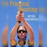 Practical Shooting Beyond Fundamentals, Brian Enos