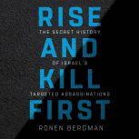 Rise and Kill First The Secret History of Israel's Targeted Assassinations, Ronen Bergman