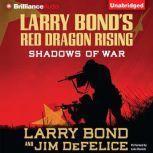 Larry Bond's Red Dragon Rising: Shadows of War, Larry Bond