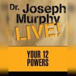 Your 12 Powers Dr. Joseph Murphy LIVE!, Joseph Murphy