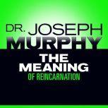 The Meaning of Reincarnation, Joseph Murphy