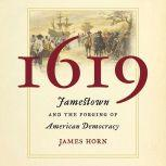1619 Jamestown and the Forging of American Democracy, James Horn