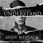 They Don't Need to Understand Stories of Hope, Fear, Family, Life, and Never Giving In, Andy Biersack