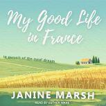 My Good Life in France In Pursuit of the Rural Dream, Janine Marsh