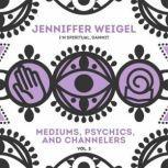 Mediums, Psychics, and Channelers, Vol. 3, Jenniffer Weigel