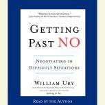Getting Past No Negotiating in Difficult Situations, William Ury