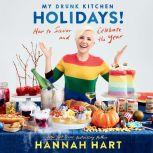 My Drunk Kitchen Holidays! How to Savor and Celebrate the Year, Hannah Hart