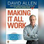 Making It All Work Winning at the Game of Work and the Business of Life, David Allen