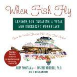 When Fish Fly Lessons For Creating a Vital and Energized Workplace From the World Famous Pike Place Fish Market, John Yokoyama