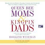 Queen Bee Moms & Kingpin Dads Dealing with the Difficult Parents in Your Child's Life, Rosalind Wiseman