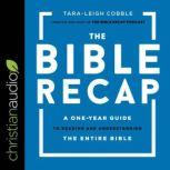 The Bible Recap A One-Year Guide to Reading and Understanding the Entire Bible, Tara-Leigh Cobble