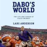 Dabo's World The Life and Career of Coach Swinney and the Rise of Clemson Football, Lars Anderson
