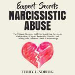 Expert Secrets – Narcissistic Abuse: The Ultimate Narcissism Recovery Guide for Identifying Narcissists, Codependency, Empath, Personality Disorder, and Healing From Emotional Abuse in Relationships., Terry Lindberg