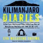 Kilimanjaro Diaries Or, How I Spent a Week Dreaming of Toilets, Drinking Crappy Water, and Making Bad Jokes While Having the Time of My Life, Eva Melusine Thieme