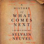 A History of What Comes Next A Take Them to the Stars Novel, Sylvain Neuvel