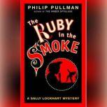 A Sally Lockhart Mystery: The Ruby In the Smoke Book One, Philip Pullman