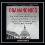 Obamanomics How Barack Obama Is Bankrupting You and Enriching His Wall Street Friends, Corporate Lobbyists, and Union Bosses, Timothy P. Carney