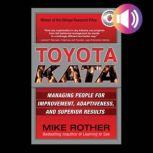 Toyota Kata: Managing People for Improvement, Adaptiveness and Superior Results, Mike Rother